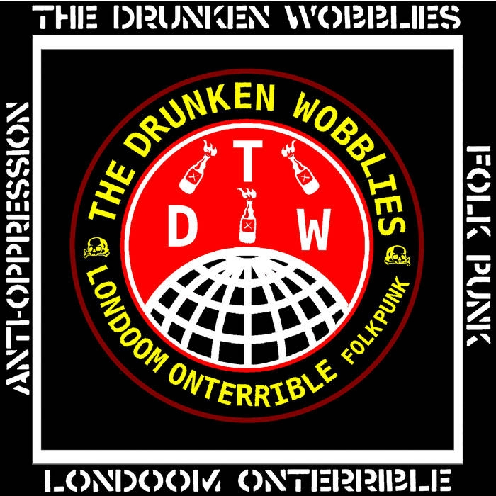 Londoom Onterrible - the Drunken Wobblies