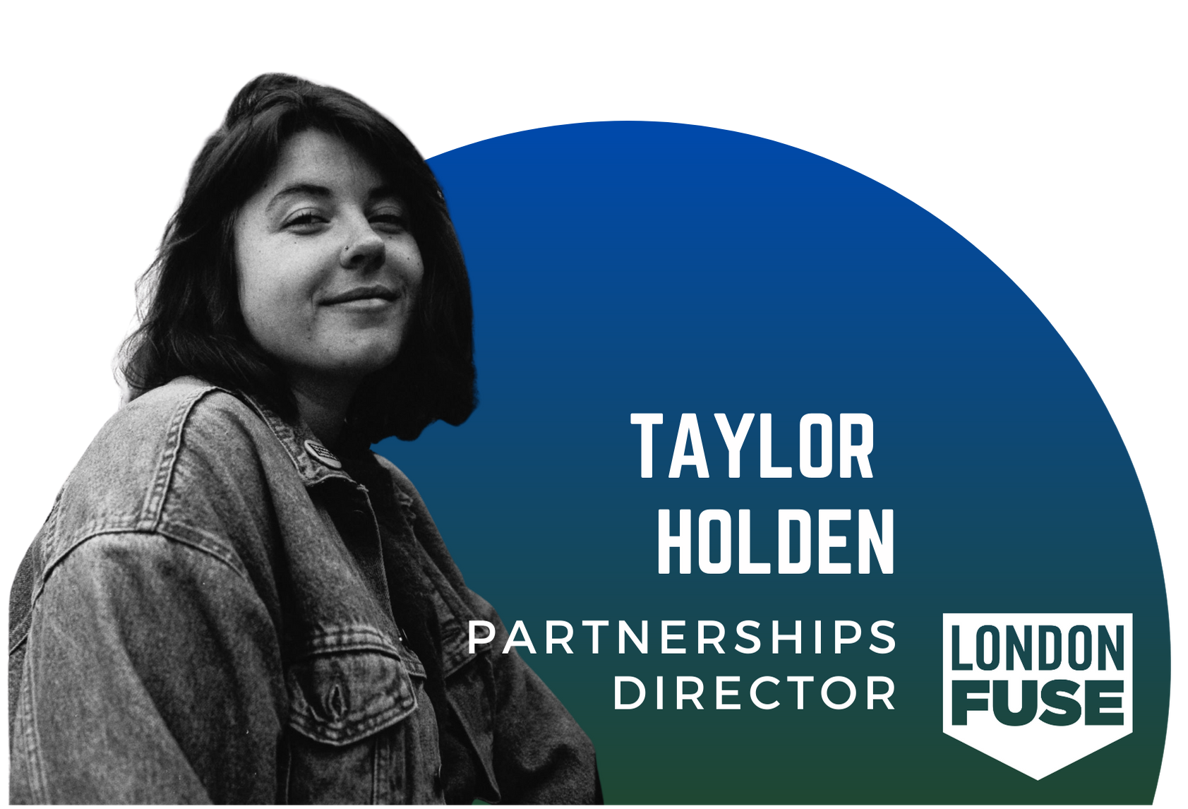 """A black and white image of a woman smiling at the camera. She has shoulder length hair and is wearing a jean jacket. The text next to her says """"Taylor Holden Partnerships Director"""""""