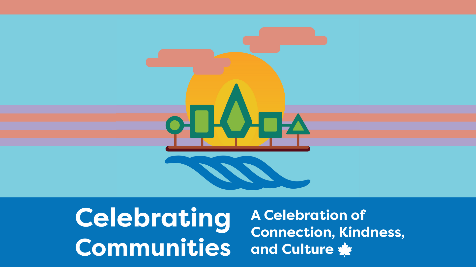 A graphic depicting clouds, sun, horizon, trees, and water with the words Celebrating Communities A Celebration of Connection Kindness and Culture beneath it.